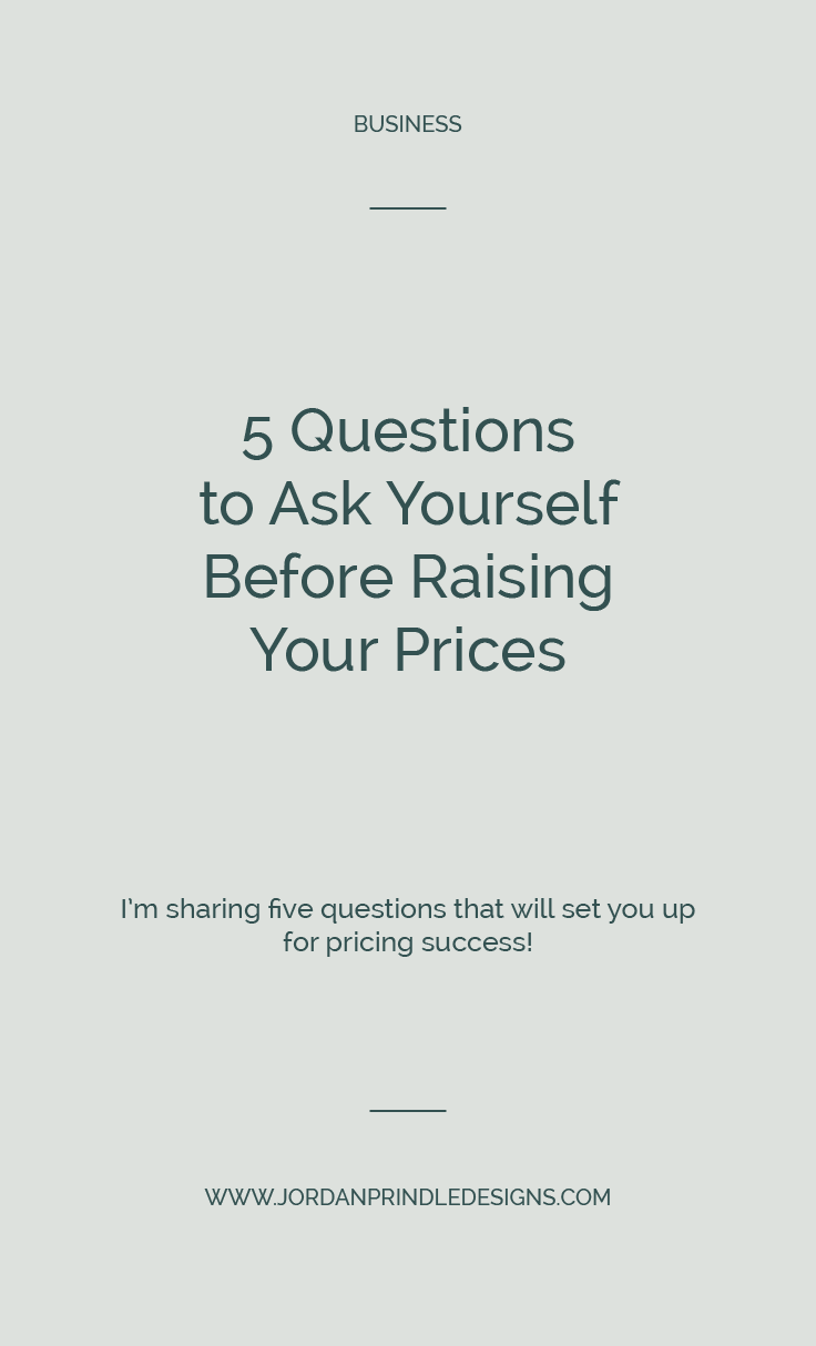 5 Questions to Ask Before Raising Prices | As a service based business, pricing is important. But, can you back up your prices? These 5 questions will help you get there! Visit the blog to read them at www.jordanprindledesigns.com #pricing #creativeentrepreneur