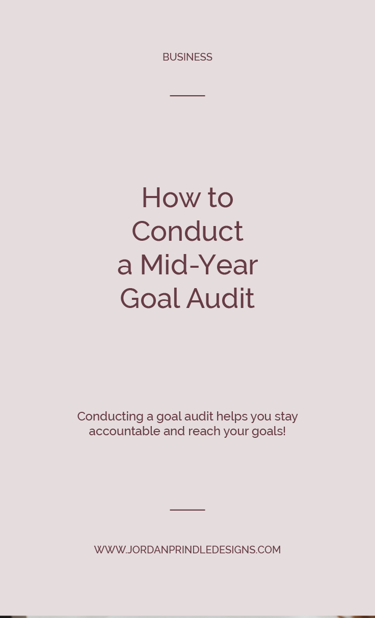 How to Conduct a Mid-Year Goal Audit | This practice helps me stay accountable to my business goals and see what patterns are leading me to business setbacks. Read how at www.jordanprindledesigns.com #businessgoals #businesstips #businessmentor