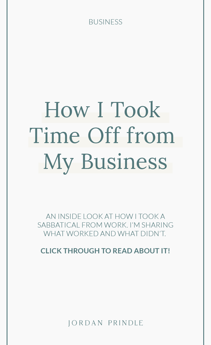 I Took a Work Sabbatical: Here's What Happened | I'm sharing how I was able to take time off from my business as a freelance brand designer. Read all about it at www.jordanprindledesigns.com #freelance #smallbusiness #businesstips