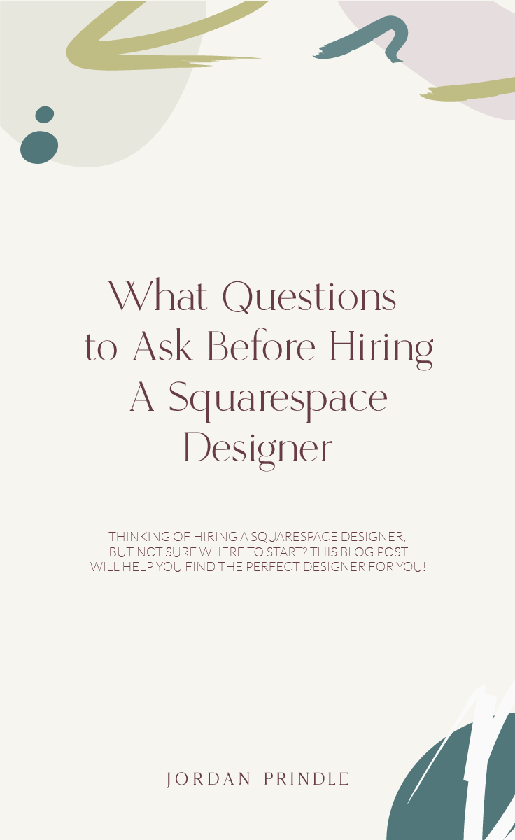 What Questions to Ask Before Hiring A Squarespace Designer | If you're ready to hire a web designer, but aren't sure how to start, check out these blog for questions to ask at www.jordanprindledesigns.com #squarespacedesign #squarespacetips #squarespacedesigner
