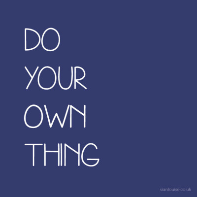 Do-your-own-thing-e1447353163257.jpg