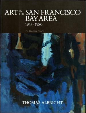 Art in the San Francisco Bay Area 1945 - 1980 : An Illustrated History      Berkeley / Los Angeles / London, CA / United Kingdom:    University of California Press   ,    1985