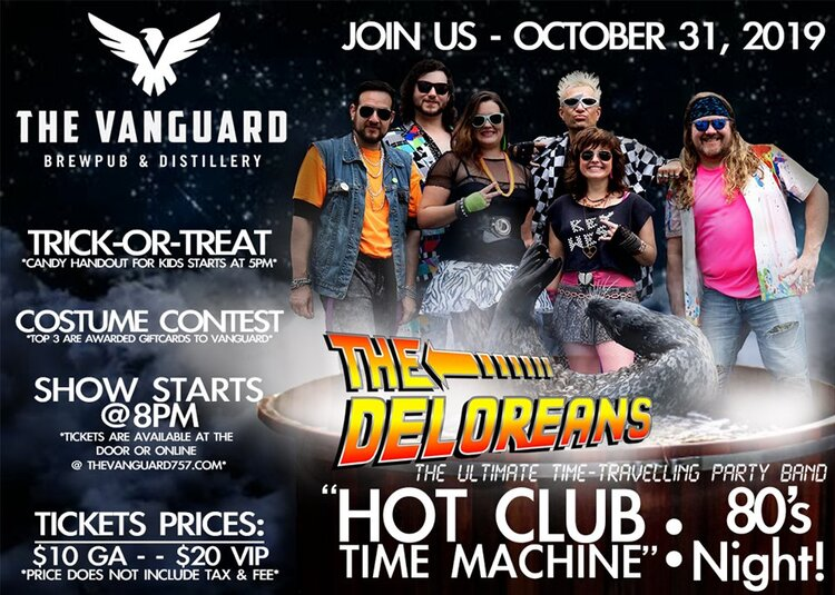 JOIN US HALLOWEEN as The Vanguard Brewpub and Distillery welcomes back The Deloreans 80's Band for our 80's themed night - Hot Club Time Machine! We are packing this day full! Trick-or-treat kicks off at 5PM for kids, a costume contest (A CHANCE FOR GIFT CARD PRIZES *top 3) and then live music is kicking off around 8PM! Tickets are available ONLINE at www.TheVanguard757.com OR at the door starting at $10 and then VIP is available for $20 (*Tax and fees added at time of purchase.)GET YOUR TICKETS NOW!