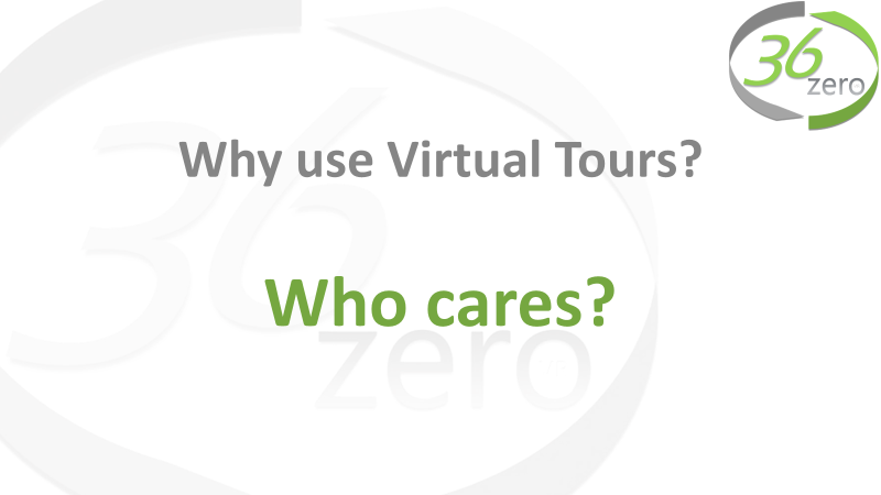 Who Cares? - You might be forgiven for thinking that virtual tours are simply the next gimmick - another way of getting you to pay for yet another marketing tool.However, these tours are not just the next level of imagery for your website. They are powerfully designed interactive tools that are perfectly aligned to the way in which we now navigate through the Internet.
