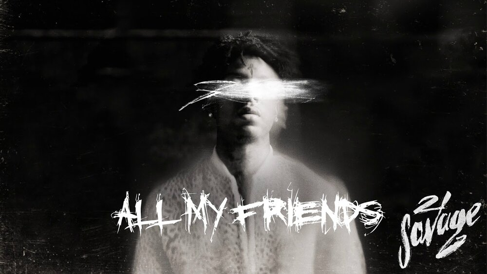 "Still from ""All MY Friends"" By 21 Savage"