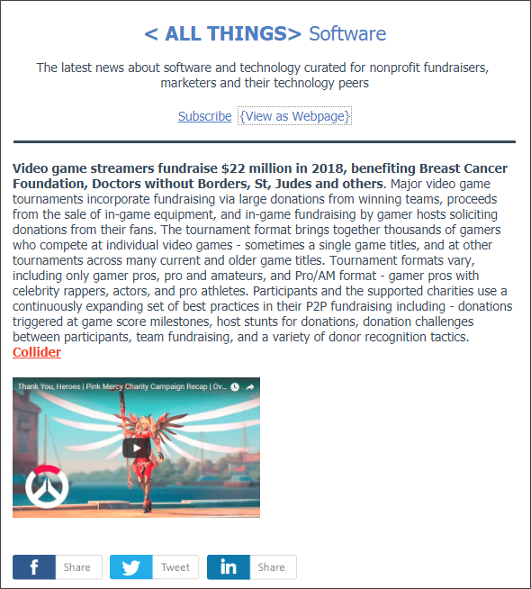 Tuesday July 17 2018 Edition of ALL THINGS Software: Gamers raise $22M in donations in 2018 so far. Also in this edition, Salesforce buys Datorama, Addressable TV Advertising getting better for nonprofit fundraisers, Salesforce Service Cloud adds Einstein Bots aka chatbots for donor services.