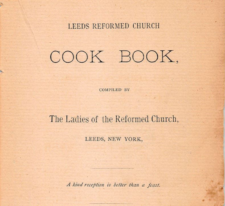 Leeds Reformed Church Cook Book - A Timeless 1894 compendium of the favorite recipes of the ladies at the old Dutch Reformed Church of Leeds, New York.