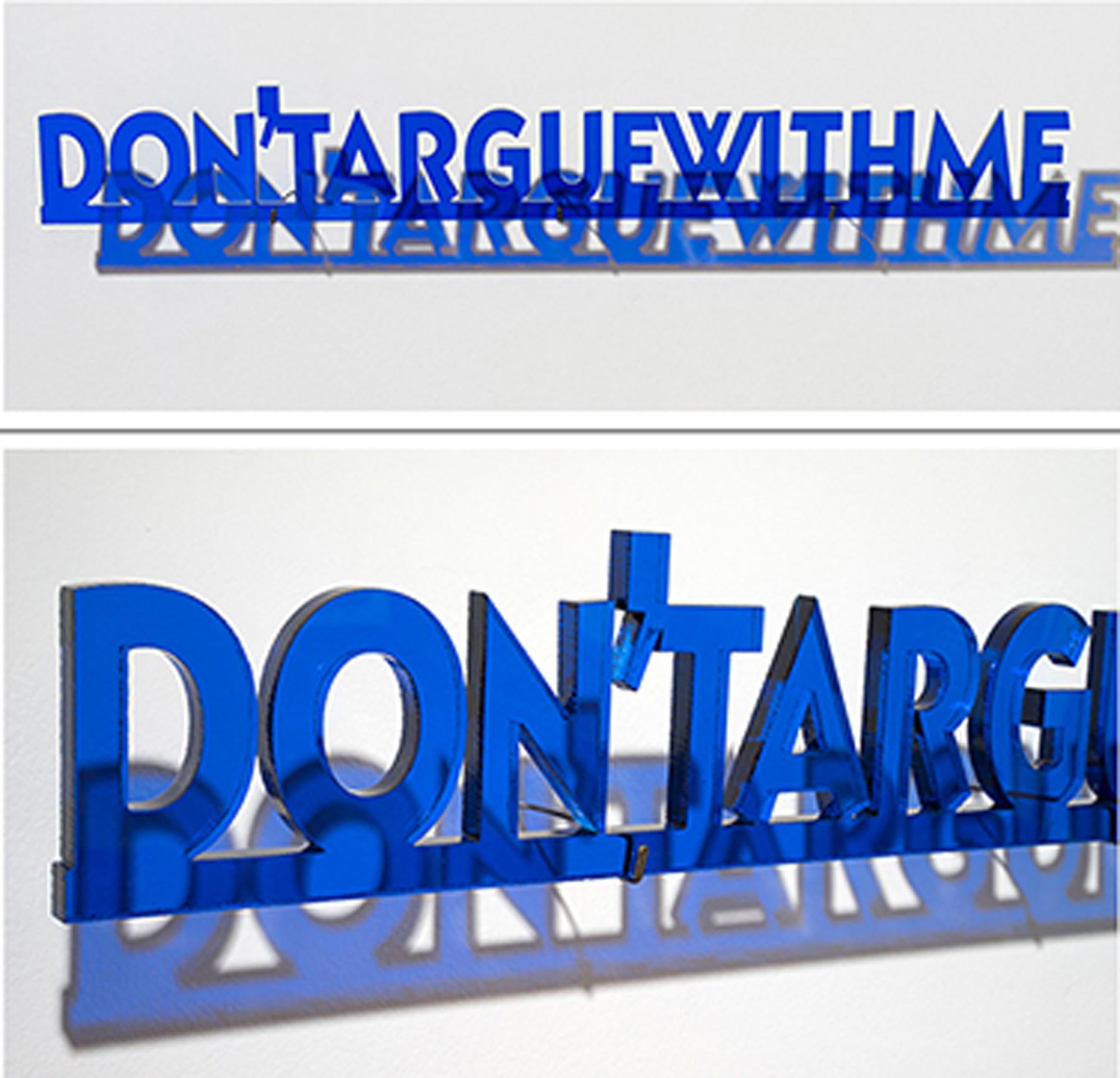 Don't Argue With Me, 3 x 36 inches / 7.5 x 91 cm, plexiglass, edition 1/7, 2014