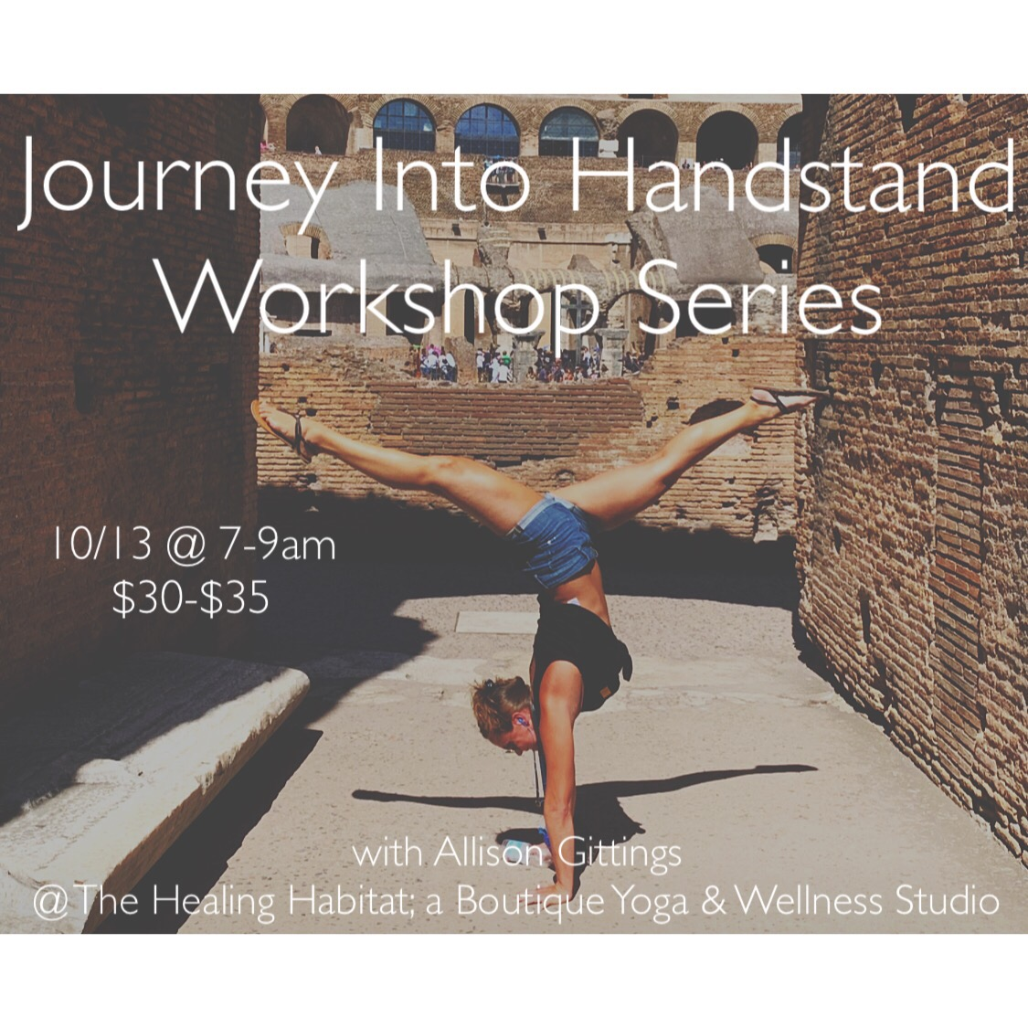 Journey Into Handstand Workshop Series - 10/ 13 @ 7-9am$30-$35Joining us from Core Power Yoga of D.C, Allison Gittings, a FAVORITE for our Habitat community, returns to lead us through a challenging but accessible two hour Handstand Vinyasa Flow with hands on assistance, demonstrations, drills and technique training to develop all levels of tenacious practitioners. Expect to feel challenged, supported and playful during this class and enjoy feeling strong and energetic in community.
