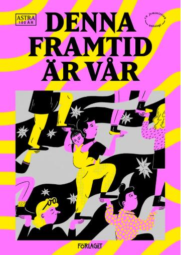 """Texten """"Till min dotter, om du finns"""" i  Astras 100-års jubileums antologi  Denna framtid är vår  ."""