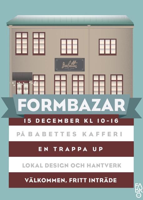 Formbazar - Den 15 december är det dags för årets Formbazar i Linköping, den här gången på Babettes Kafferi, en trappa upp! Varmt välkommen mellan 10:00-16:00. Här kan du handla de mest unika och lokala julklapparna inom design, hantverk, smycken, prints, textil med mera från årets 15 utställare. Fritt inträde. Vi ses där!