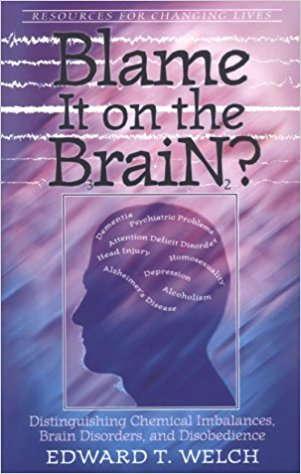 Blame It on the Brain? - Edward Welch |Distinguishing Chemical Imbalances, Brain Disorders, and Disobedience.