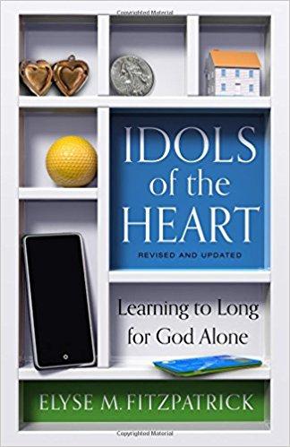 Idols of the Heart - Elyse Fitzpatrick