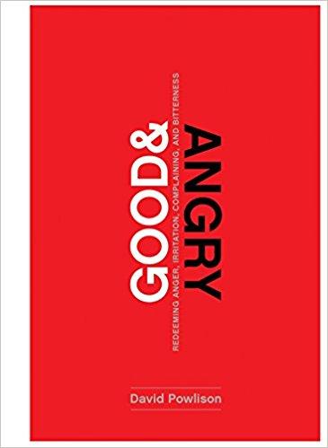 Good & Angry - David Powlison | Redeeming Anger, Irritation, Complaining, and Bitterness