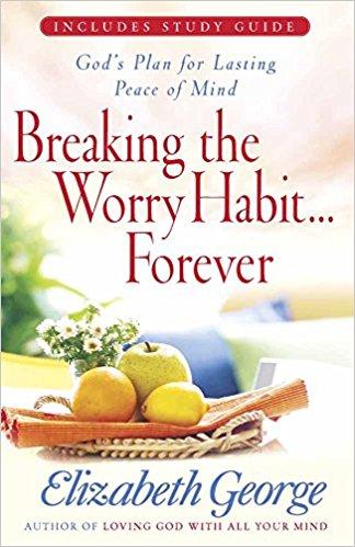 Breaking the Worry Habit...Forever - Elizabeth George