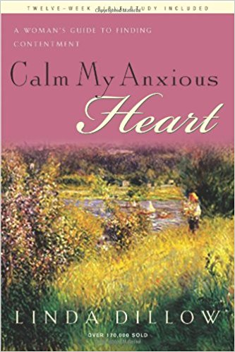 Calm My Anxious Heart - Linda Dillow  A Women's Guide to Finding Contentment