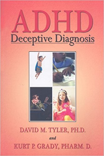ADHD: Deceptive Diagnosis - David Tyler and Kurt Grady