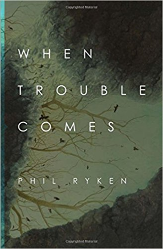 When Trouble Comes - Phil Ryken