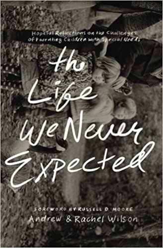 Life We Never Expected - Andrew and Rachel Wilson