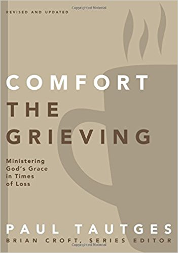 Comfort the Grieving - Paul Tautges