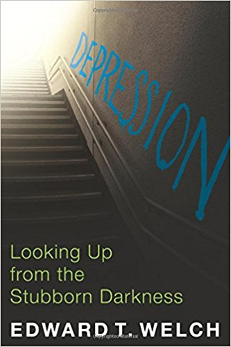 Depression: Looking Up from the Stubborn Darkness - Edward T. Welch