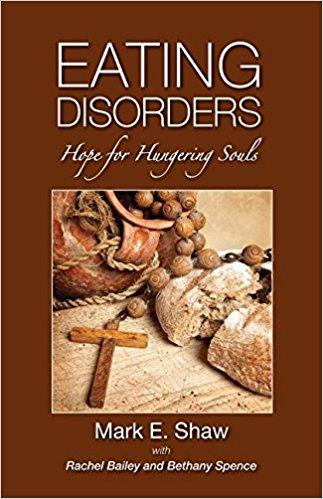 Eating Disorders - Hope for Hungering Souls - Mark E. Shaw