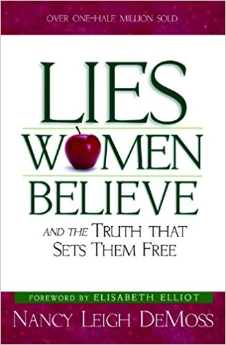 Lies Women Believe - Nancy Leigh DeMoss   And The Truth That Sets Them Free