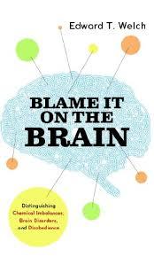 Blame It On the Brain - Edward T. Welch