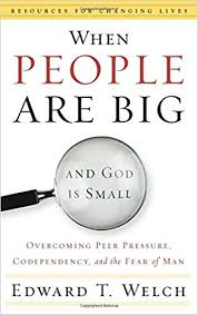 When People Are Big And God Is Small - Edward T. Welch