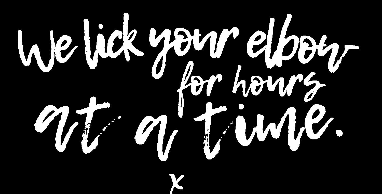 We'll lick your elbow for hours at a time | Verve & Vigour | Jess Manuszak | freelance print & web conversion copywriter | marketing writer | Denver, Colorado