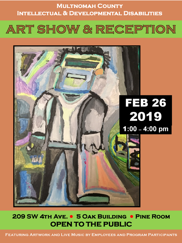 Image of event flyer for the Multnomah County I/DD Art Show and Reception on February 26, 2019, 1-4 PM, at 209 SW 4th Avenue. Courtesy of CPI.