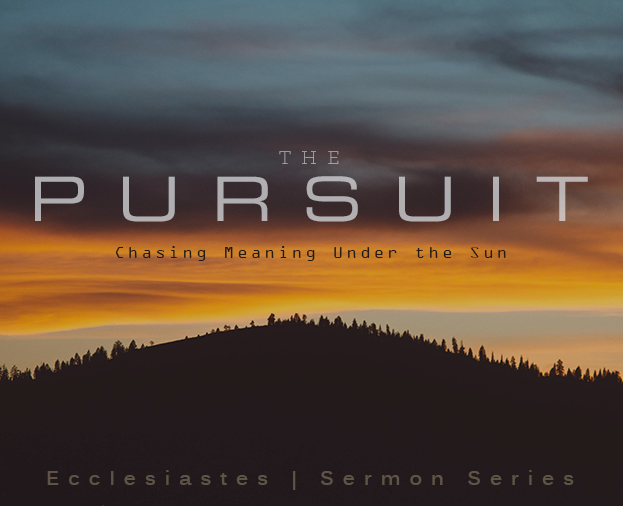 Sermon Description   The Pursuit: Chasing meaning under the sun - The Book of Ecclesiastes  Series dates: January - March 2018