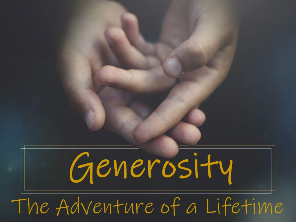 Sermon Description   Generosity: The Adventure of a Lifetime  Series dates: June 3 - July 8, 2018