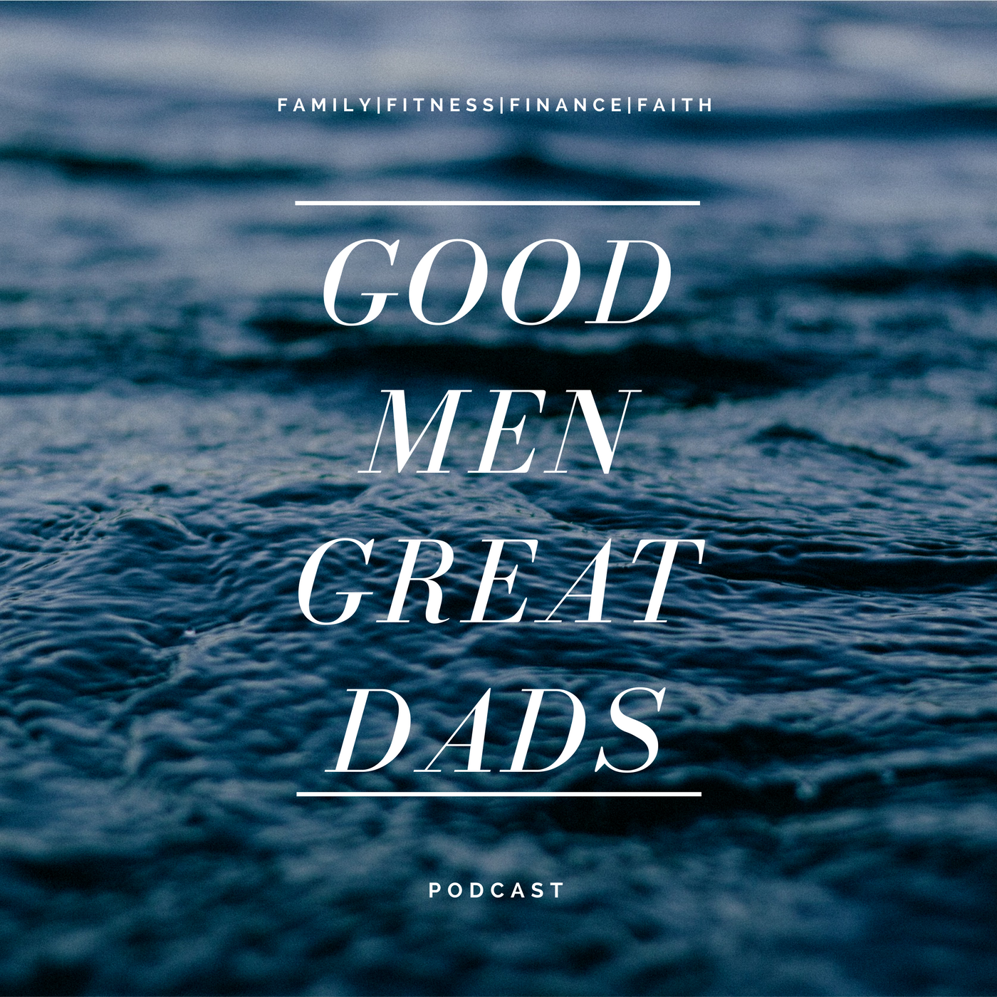 Good Men Great Dads Podcast