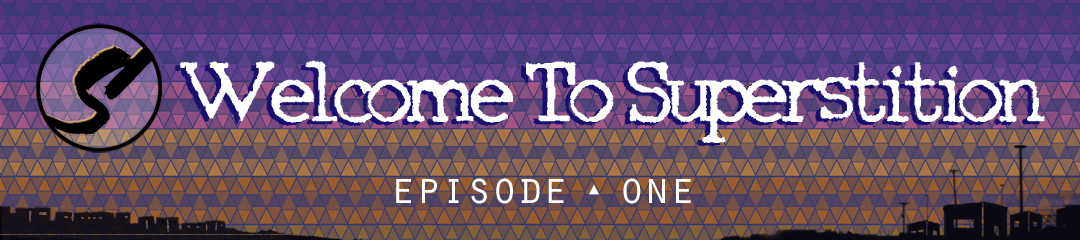 EP 1: WELCOME TO SUPERSTITION -