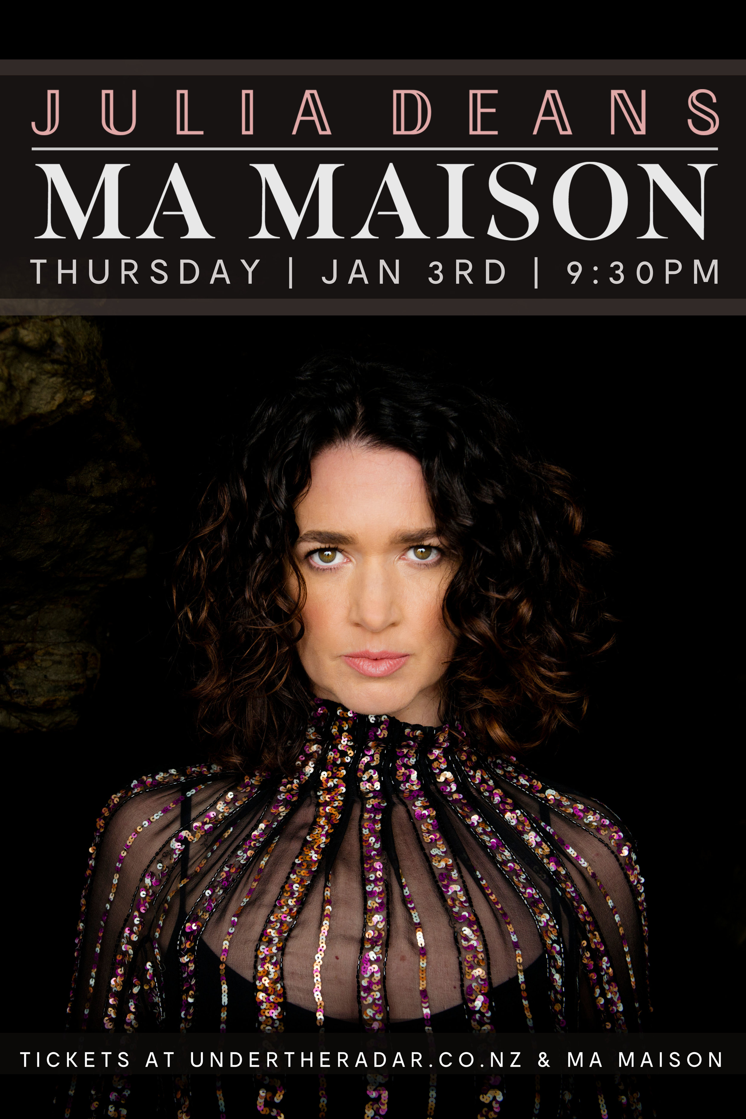 Julia and the team at  Ma Maison Restaurant & Bar  invite you to ease into the first weekend of 2019 with an evening of music & culinary delights.  Having recently toured with full band to celebrate the release of her critically acclaimed sophomore album, Deans will be performing solo – taking songs from the album and back catalogue, and stripping them back to their bones. Inspired by world events, friends, and family, We Light Fire is an album that examines both what it means to be human, and our spectrum of strength and vulnerability.  Don't miss this a chance to hear one of Aotearoa's finest vocalists & accomplished songwriters in one of Akaroa's hidden gems.  NB: Tickets strictly limited due to venue size. Doors officially start stamping at 9pm, but come early for a mean feed and to secure the best seats in the house!  Tickets available online from undertheradar.co.nz, or pop in to Ma Maison, 2 Rue Jolie, Akaroa. Enquiries: 03 304 7668