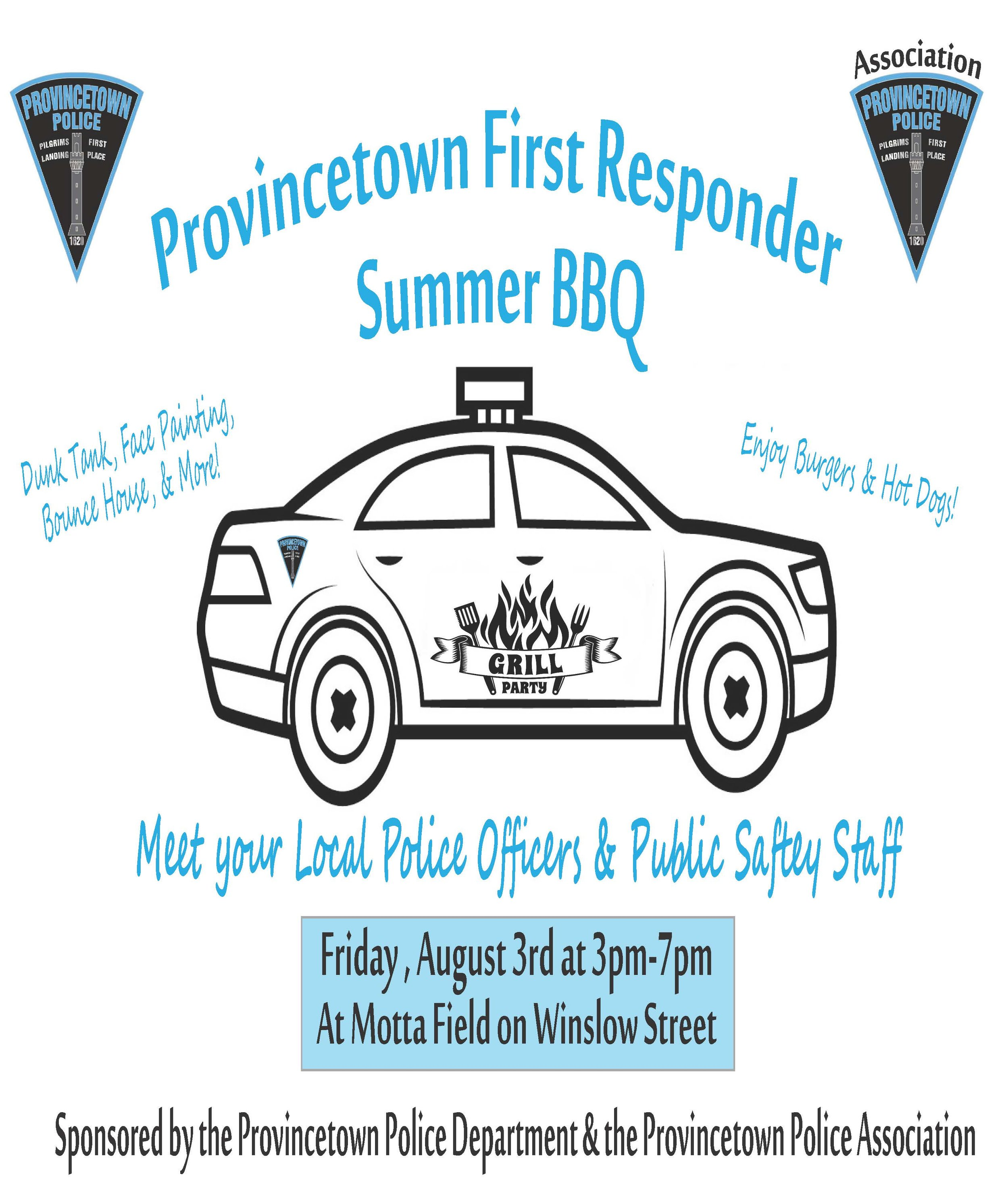 [Image Text] Provincetown First Responder Summer BBQ. Meet your local police officers and public safety staff. Friday, August 3rd from 3 - 7 pm at Motta Field on Winslow Street. Sponsored by the Provincetown Police Department & the Provincetown Police Association.