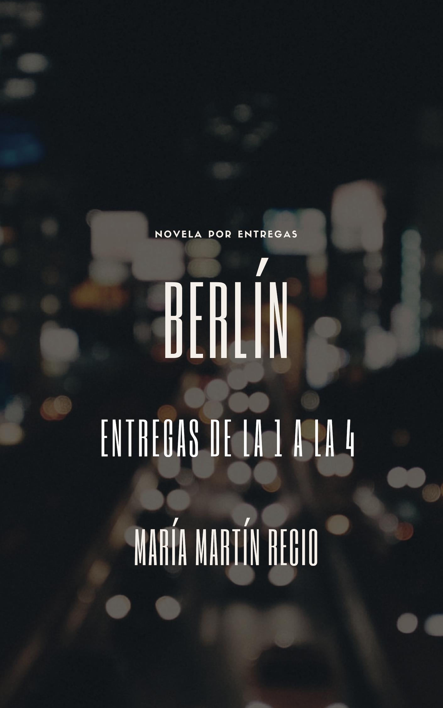 Berlín - Novela por entregas - Maria Martin Recio