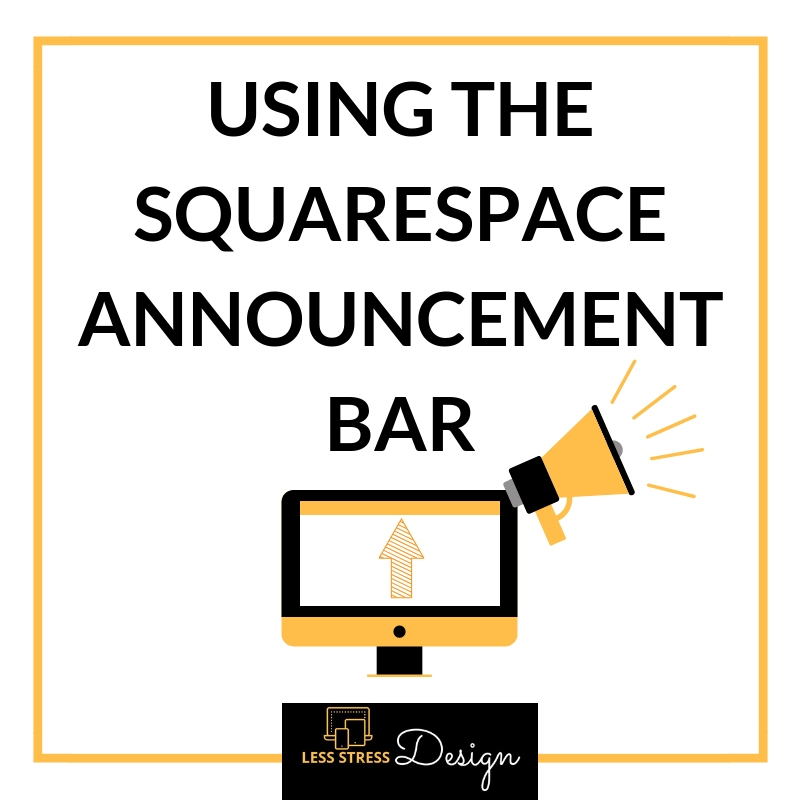 Instructions for using the Squarespace announcement bar, by Less Stress Design, Angela Meredith.