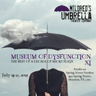 Mildred's Umbrella Presents: Museum of Dysfunction - July 18-27, 8 pmSpring St Studios, Studio 101, 1824 Spring Street, 77007$10-$40