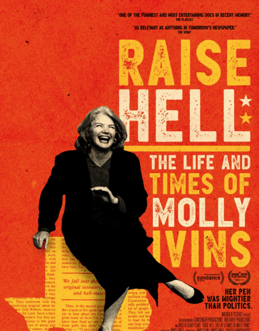 Raise Hell: The Life & Times of Molly Ivans - August 30 - Sept. 4, various timesRiver Oaks Theatre2009 West Gray, at Shepherd,  77019