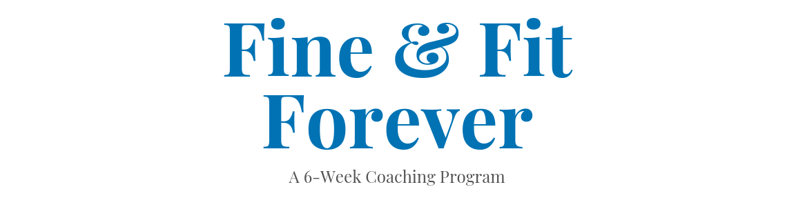 Fine & Fit Forever 6-Week Coaching Program.png