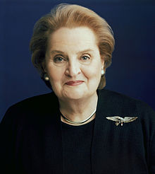 Madeleine Albright - Madeline Albright is a woman I only know from the media—that about her, and that which she has produced. In 1997 she became the first female Secretary of State. In 1993 she became the first woman Ambassador to the U.N. But before those things, she did a number of other impressive things. In the mid 1950s she earned a full scholarship to Wellesley College. She graduated from there in 1957, and went to work in journalism. In 1975, she earned a ph.d. In political science form Columbia. During the 1970s and 1980s Madeline served in a variety of advisory roles for an array of democratic candidates. At the same time she was working as an academic at the Woodrow Wilson Center, followed by a position at Georgetown University. She was holding a demanding academic position, advising on foreign policy and raising three young daughters as a single parent, after her husband left her for another woman.Throughout her career Ms. Albright has sought to tell truth to power. She has continually spoken and written about the role of the press in democracy, what is required for leadership in the modern world, and the role of the U.S. in the world. She has sounded the alarm in her new book Fascism: A Warning regarding authoritarianism and the suppression of opposition in democratic systems. She has carried her basket of professionalism, honesty, and integrity in a climate that is increasingly hostile to the truth. She has continues to speak her truth with courage and conviction.