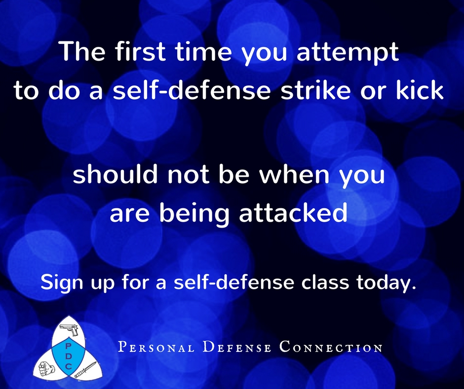 The first time you attempt to do a self-defense strike or kick should not be when you are being attacked. Personal Defense Connection Self Defense Classes