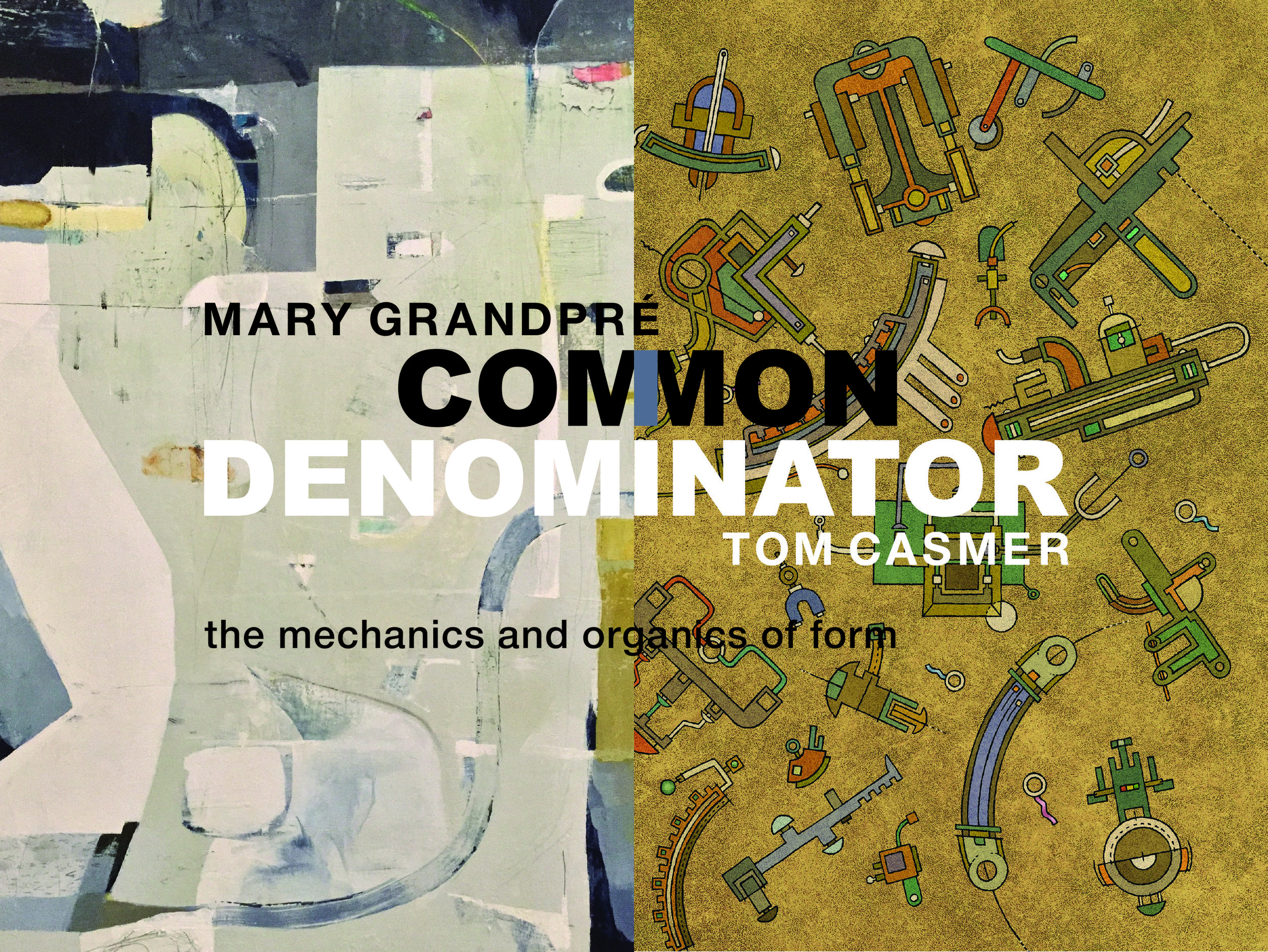 OPENING RECEPTION, SATURDAY APRIL 13, 5-8PM . OPENING RECEPTION: COMMON DENOMINATOR, MARY GRANDPRÉ + TOM CASMER: the mechanics and organics of form.