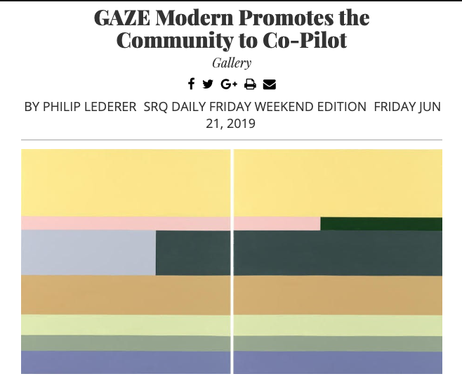 GAZE Modern Promotes the Community to Co-Pilot - by Phil Lederer, SRQ MagazineClosing out its opening year in Sarasota, GAZE Modern looks to the community for guidance as it debuts the first part of its inaugural summer invitational, Intro. READ MORE