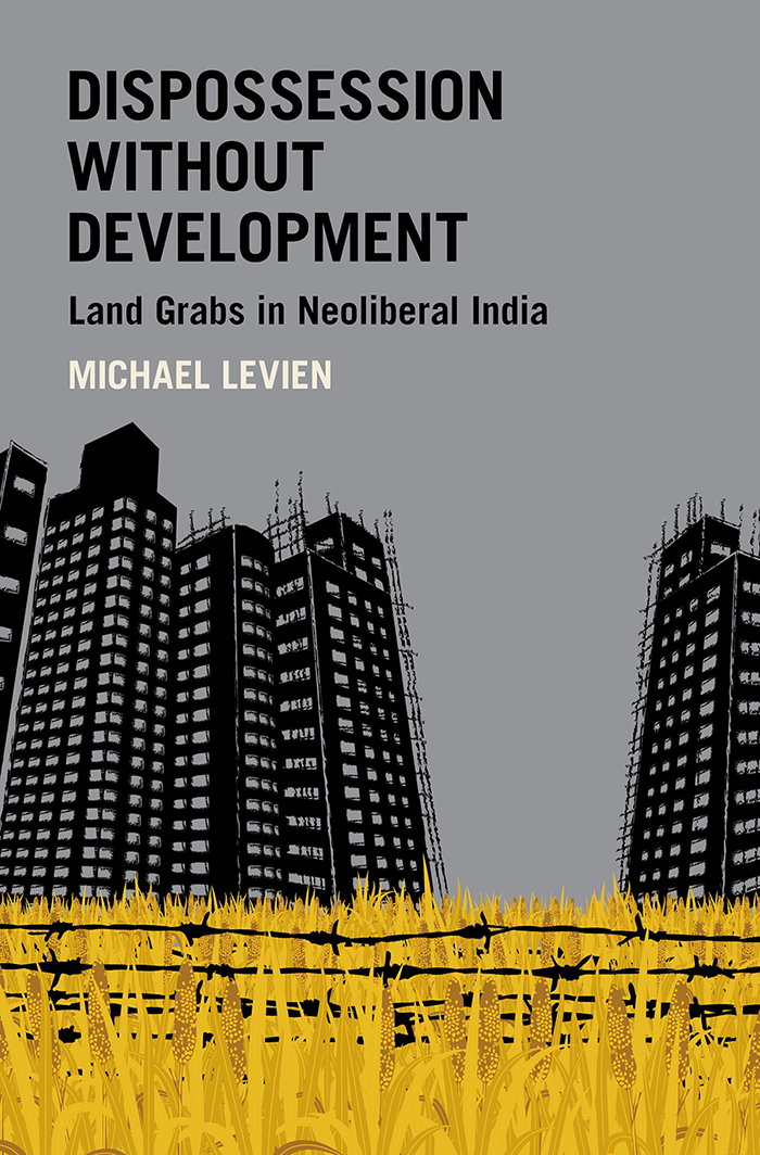 Book Cover, Dispossession Without Development by Michael Levien. Image:    OUP