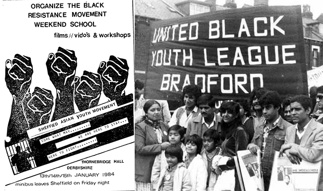 "Left: A poster for Sheffield Asian Youth Movement's Black Resistance Movement Weekend School.  Right: United Black Youth League was formed by former members of Asian Youth Movement Bradford who disagreed with the latter's decision to accept state funding. Saeed Hussain, a member of the Workers Revolutionary Party in 1981, recalled the debates of the time: ""The UBYL was very clear that we were a Black organisation ... we were a part of Black communities and we would work together with all other organisations as equal partners on issues such as anti-fascism, immigration, as well as anti imperialist issues, building links nationally and locally."" Image:    Libcom"