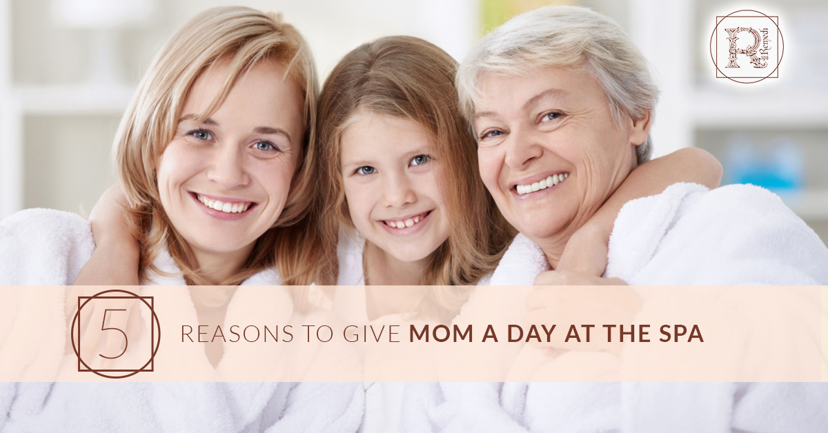 BlogBeauty_RemediSpa_5 Reasons To Give Mom a Day at the Spa.jpg
