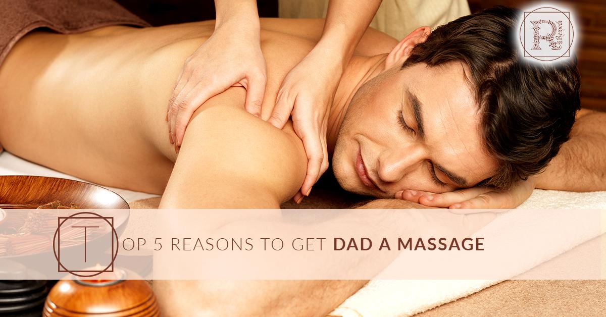 5 Reasons To Get Dad a Massage.jpg